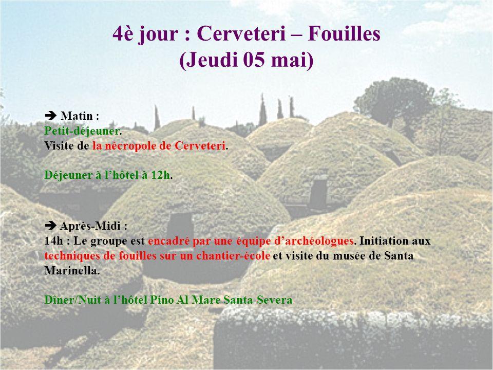 4è jour : Cerveteri – Fouilles (Jeudi 05 mai) Matin : Petit-déjeuner. Visite de la nécropole de Cerveteri. Déjeuner à lhôtel à 12h. Après-Midi : 14h :