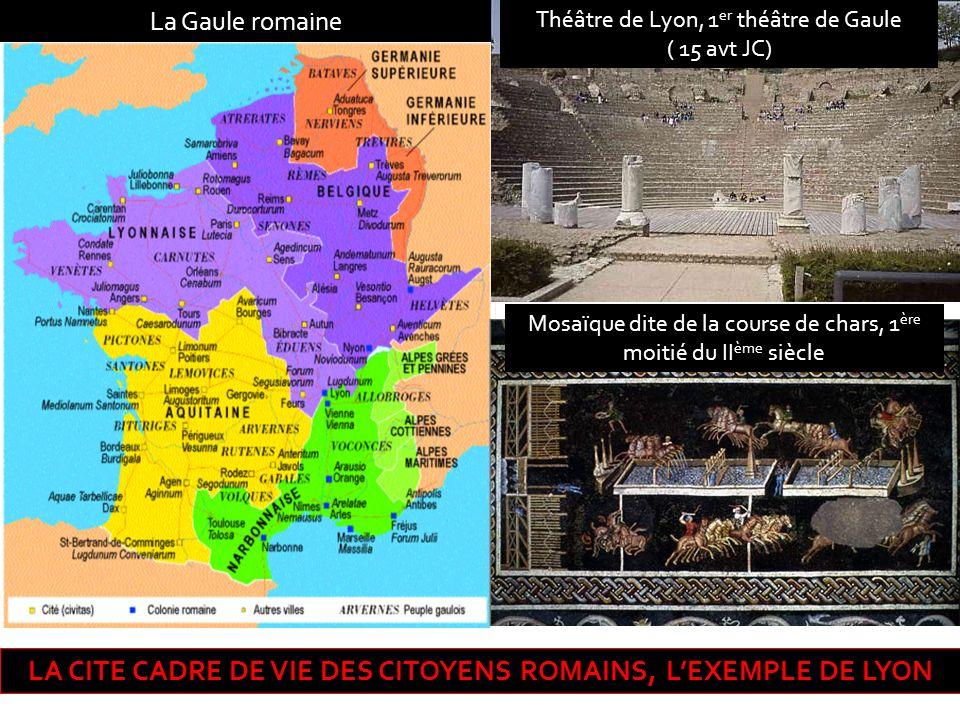 Mosaïque dite de la course de chars, 1 ère moitié du II ème siècle Théâtre de Lyon, 1 er théâtre de Gaule ( 15 avt JC) La Gaule romaine LA CITE CADRE