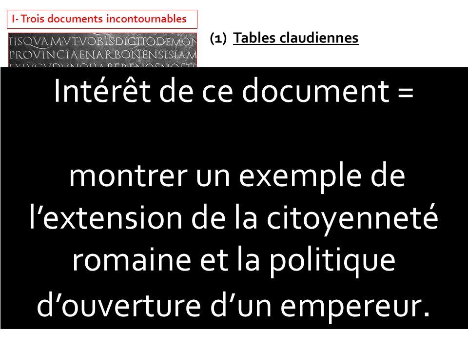 I- Trois documents incontournables (1)Tables claudiennes (découvertes à Lyon en 1528 )= inscription du discours que l'empereur Claude ( « lempereur ga