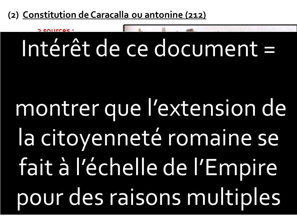 (2)Constitution de Caracalla ou antonine (212) 3 sources : -Témoignage de DION CASSIUS: Contemporain de Caracalla. - PAPYRUS DE GIESSEN Université en