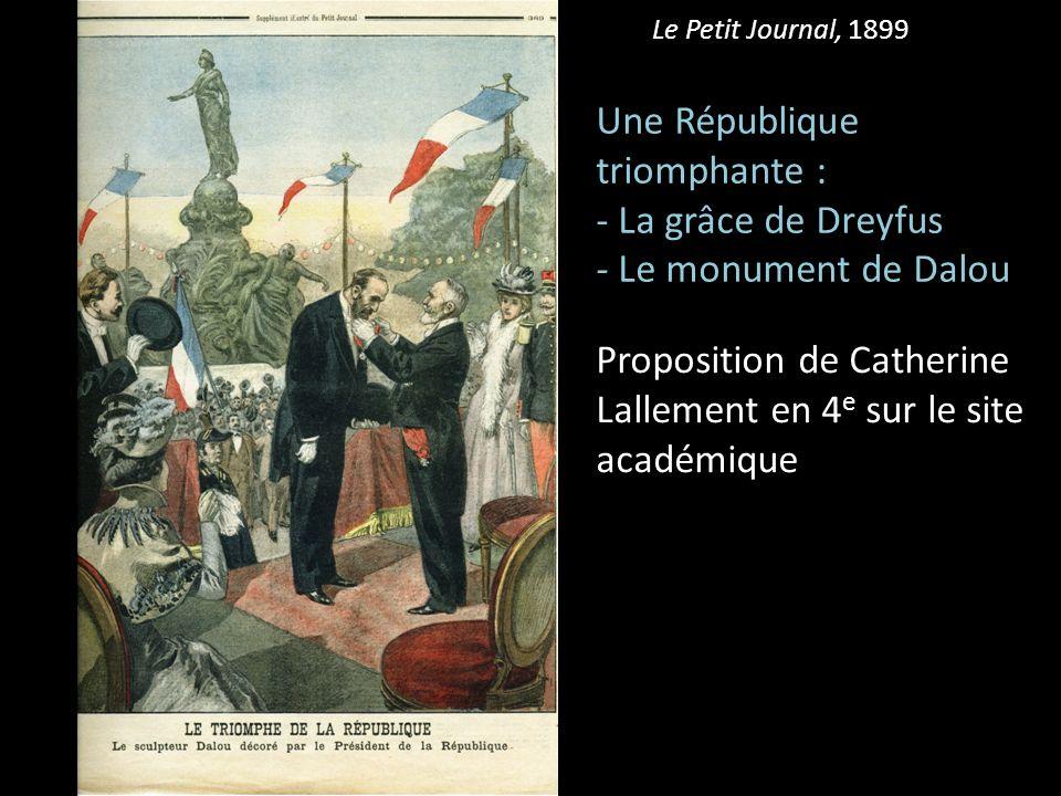 Le Petit Journal, 1899 Une République triomphante : - La grâce de Dreyfus - Le monument de Dalou Proposition de Catherine Lallement en 4 e sur le site