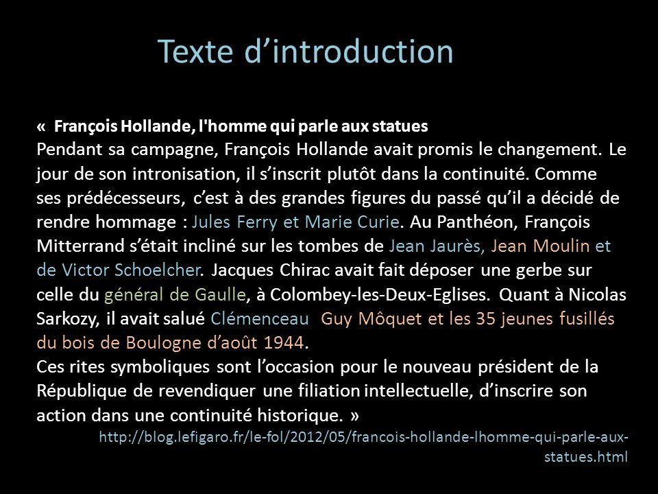 « François Hollande, l'homme qui parle aux statues Pendant sa campagne, François Hollande avait promis le changement. Le jour de son intronisation, il