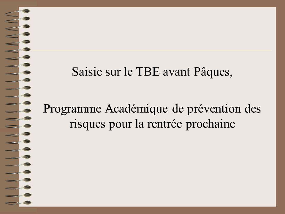 Saisie sur le TBE avant Pâques, Programme Académique de prévention des risques pour la rentrée prochaine