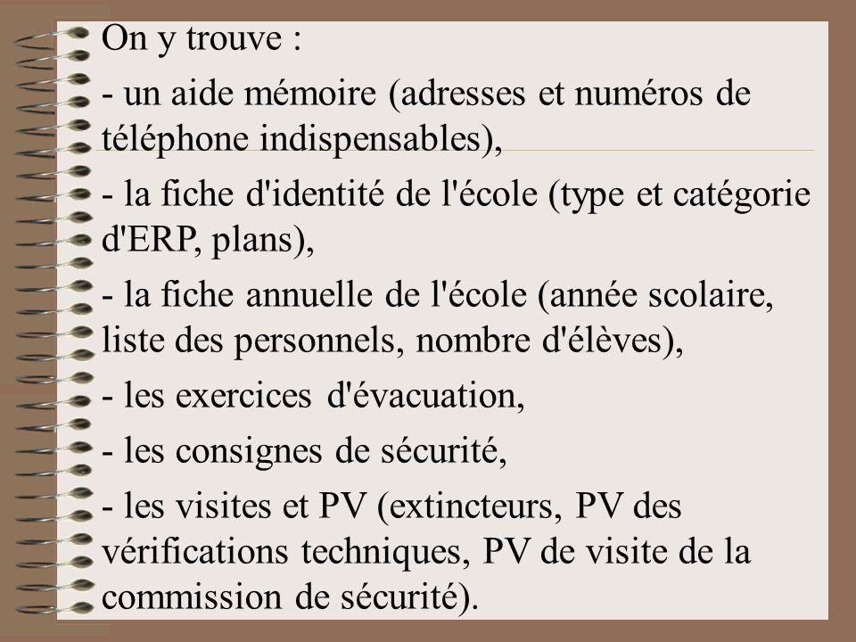 On y trouve : - un aide mémoire (adresses et numéros de téléphone indispensables), - la fiche d'identité de l'école (type et catégorie d'ERP, plans),