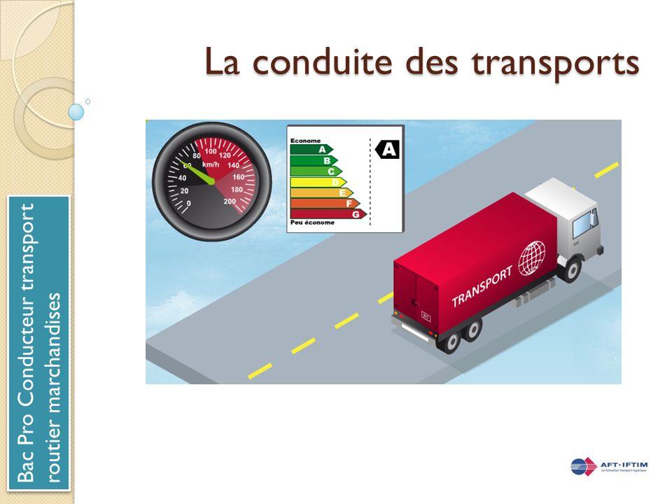 La conduite des transports Bac Pro Conducteur transport routier marchandises Bac Pro Conducteur transport routier marchandises