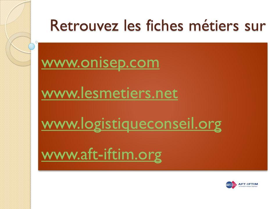 www.onisep.com www.lesmetiers.net www.logistiqueconseil.org www.aft-iftim.org www.onisep.com www.lesmetiers.net www.logistiqueconseil.org www.aft-ifti