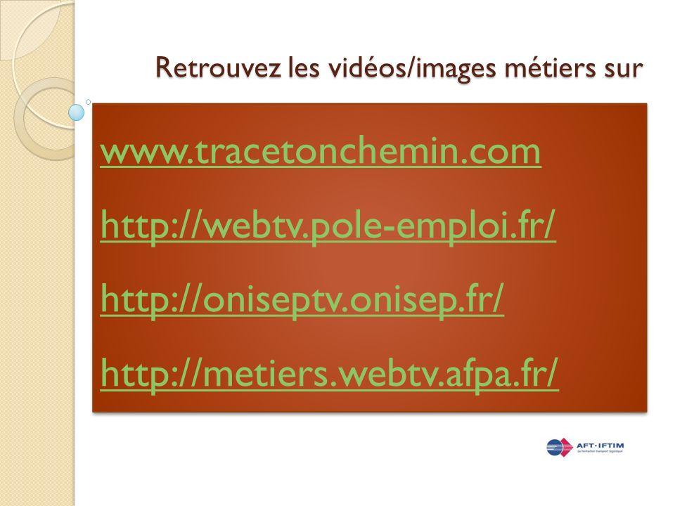 www.tracetonchemin.com http://webtv.pole-emploi.fr/ http://oniseptv.onisep.fr/ http://metiers.webtv.afpa.fr/ www.tracetonchemin.com http://webtv.pole-