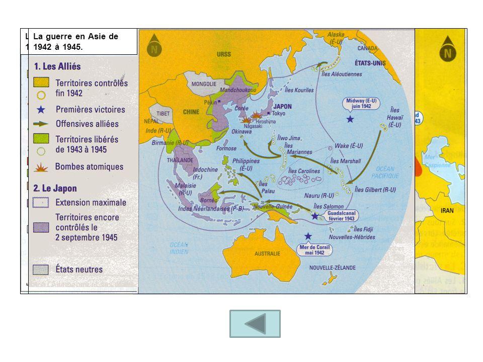 La guerre en Europe de 1942 à 1945. La guerre en Asie de 1942 à 1945.