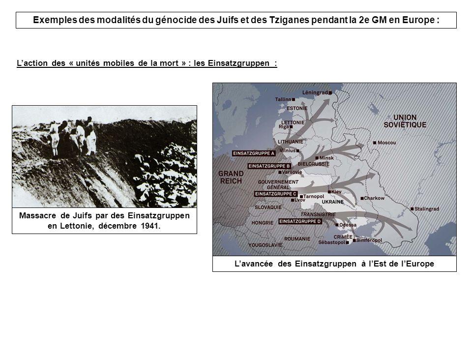 Exemples des modalités du génocide des Juifs et des Tziganes pendant la 2e GM en Europe : Laction des « unités mobiles de la mort » : les Einsatzgrupp