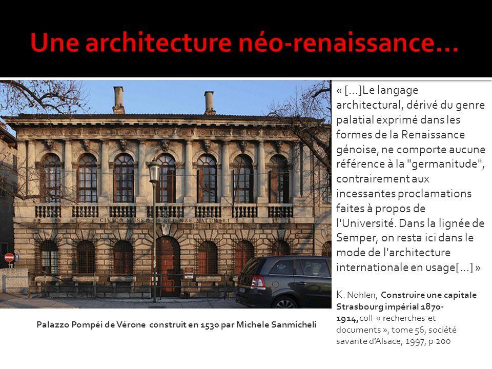 Palazzo Pompéi de Vérone construit en 1530 par Michele Sanmicheli « […]Le langage architectural, dérivé du genre palatial exprimé dans les formes de l