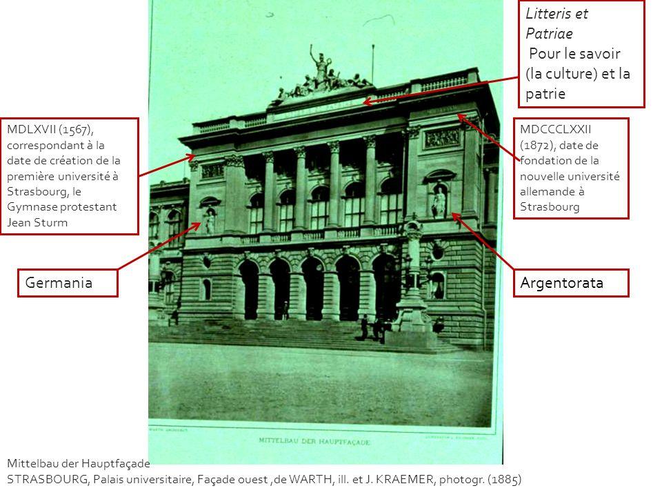 GermaniaArgentorata Litteris et Patriae Pour le savoir (la culture) et la patrie Mittelbau der Hauptfaçade STRASBOURG, Palais universitaire, Façade ou