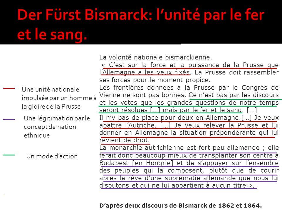 Une unité nationale impulsée par un homme à la gloire de la Prusse Une légitimation par le concept de nation ethnique La volonté nationale bismarckien