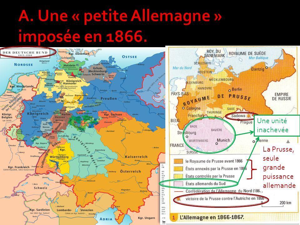 La Prusse, seule grande puissance allemande Une unité inachevée
