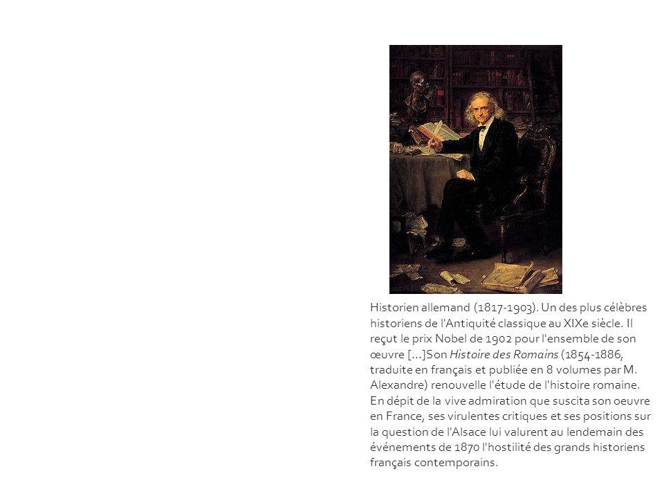Historien allemand (1817-1903). Un des plus célèbres historiens de l'Antiquité classique au XIXe siècle. Il reçut le prix Nobel de 1902 pour l'ensembl