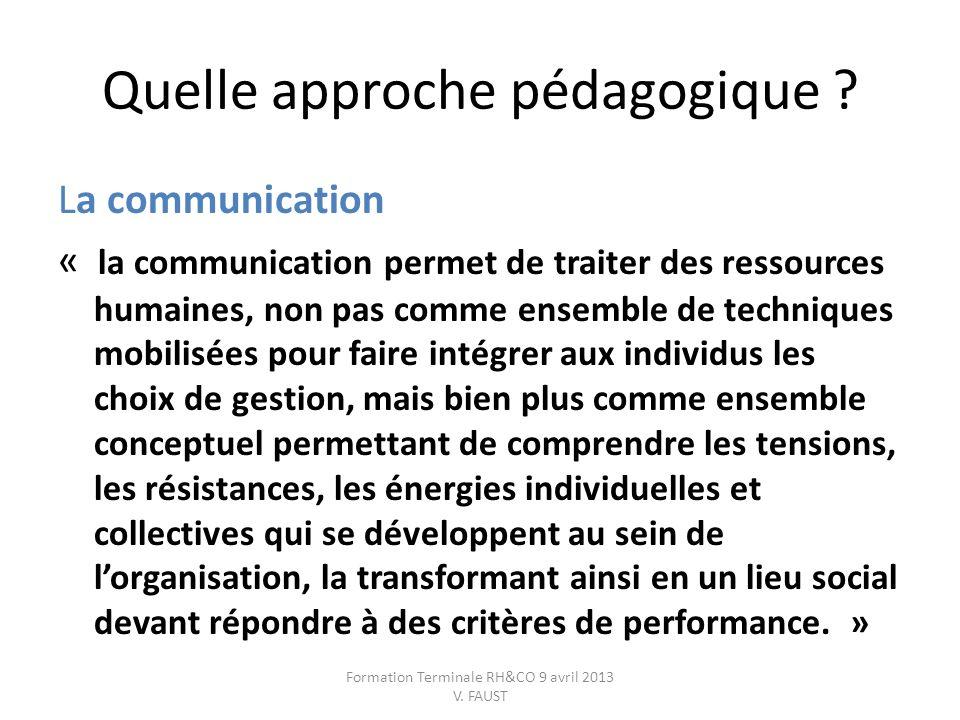 Quelle approche pédagogique ? La communication « la communication permet de traiter des ressources humaines, non pas comme ensemble de techniques mobi