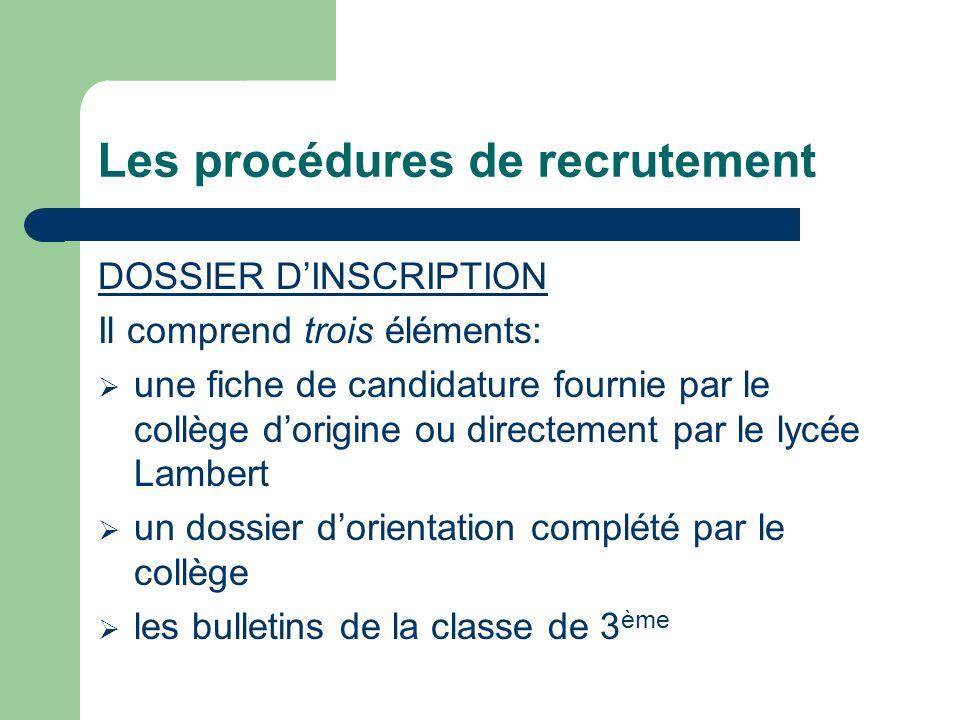 Les procédures de recrutement DOSSIER DINSCRIPTION Il comprend trois éléments: une fiche de candidature fournie par le collège dorigine ou directement