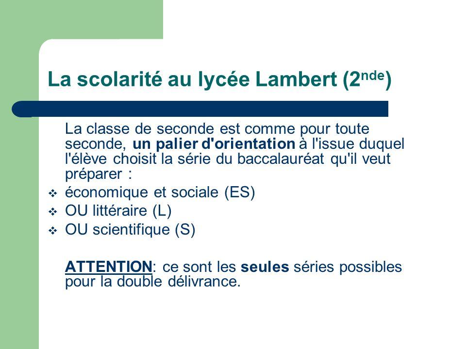 La scolarité au lycée Lambert (2 nde ) La classe de seconde est comme pour toute seconde, un palier d'orientation à l'issue duquel l'élève choisit la