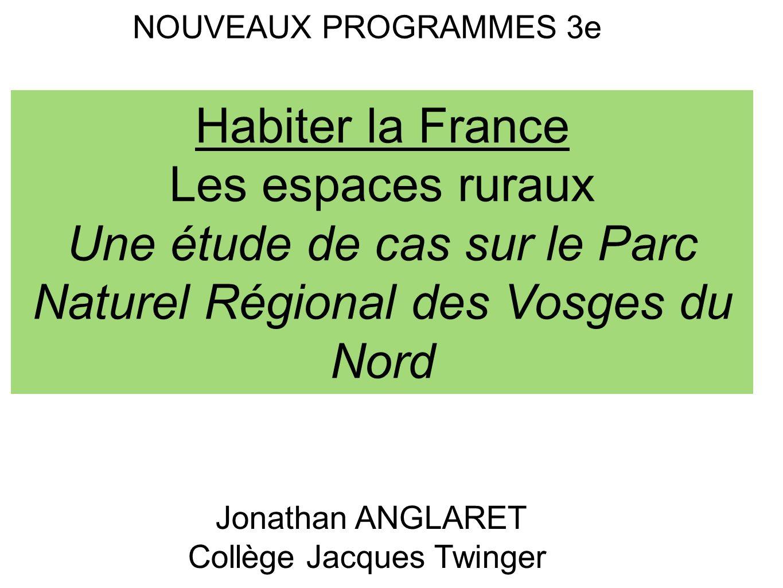 NOUVEAUX PROGRAMMES 3e Jonathan ANGLARET Collège Jacques Twinger Habiter la France Les espaces ruraux Une étude de cas sur le Parc Naturel Régional de