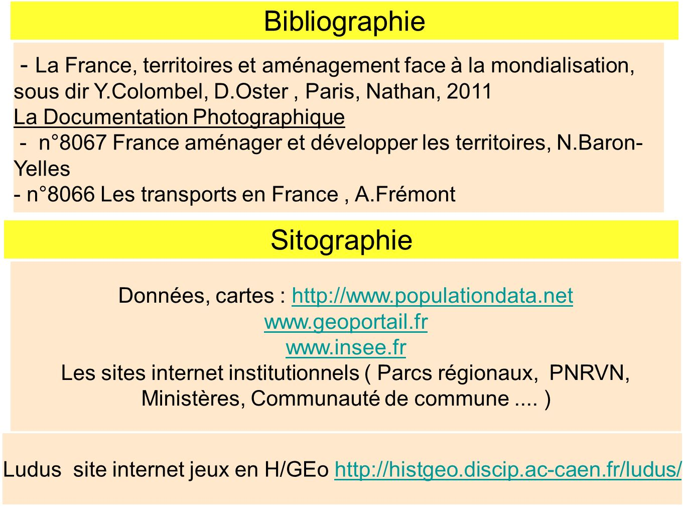 Bibliographie Données, cartes : http://www.populationdata.nethttp://www.populationdata.net www.geoportail.fr www.insee.fr Les sites internet instituti