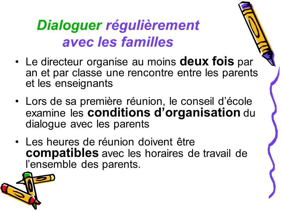 Dialoguer régulièrement avec les familles Le directeur organise au moins deux fois par an et par classe une rencontre entre les parents et les enseign