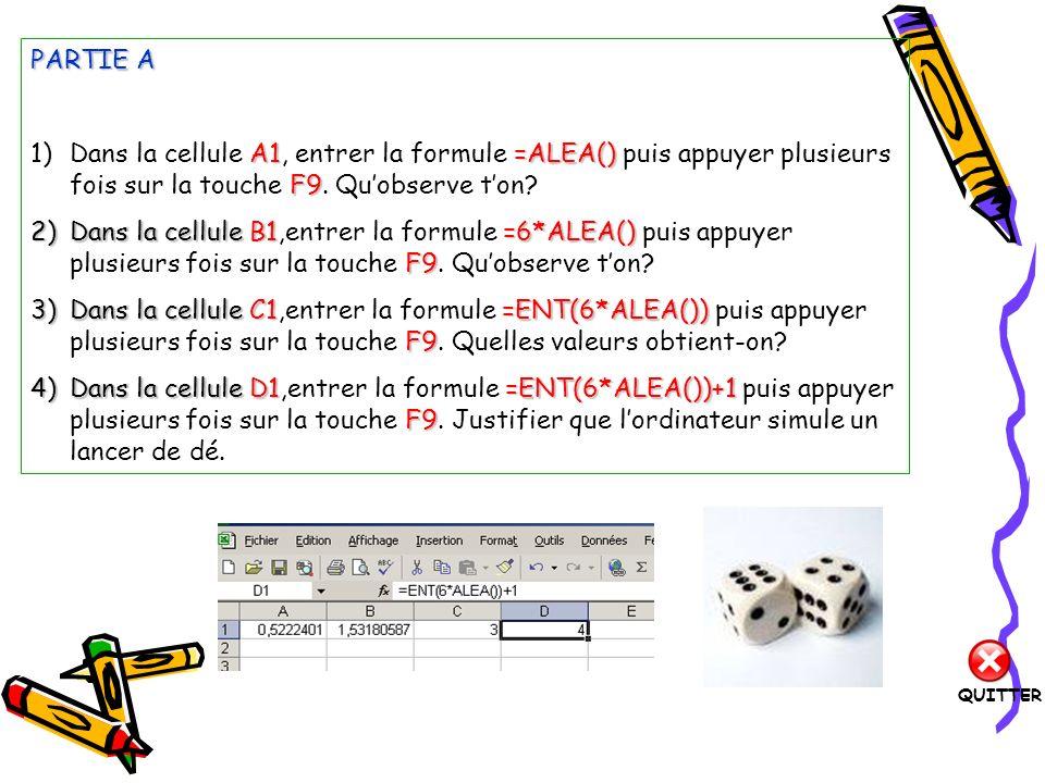 PARTIE B 1)Simulation A1 =ENT(6*ALEA())+1 a) Effacer le contenu de toutes les cellules puis entrer en A1 la formule =ENT(6*ALEA())+1.