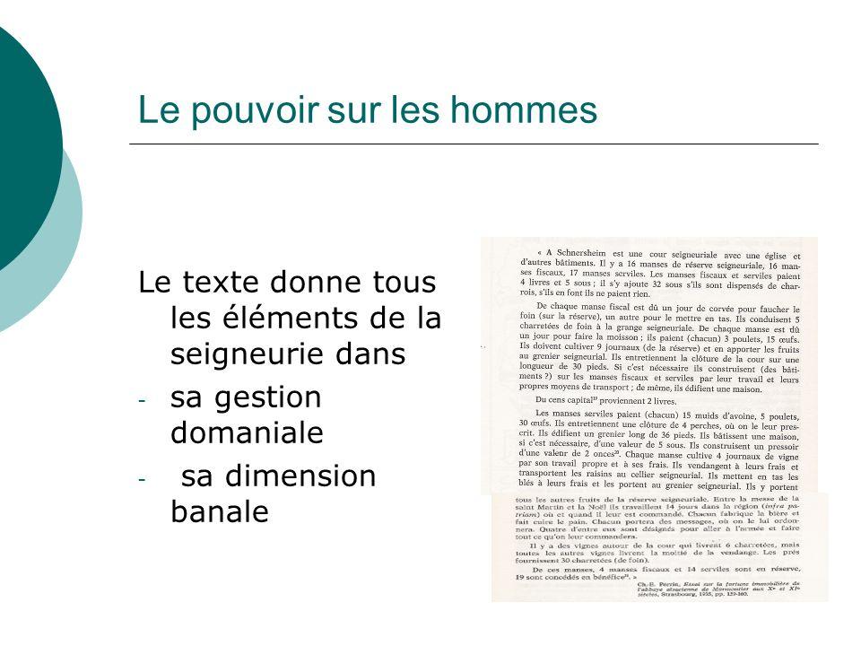 Le pouvoir sur les hommes Le texte donne tous les éléments de la seigneurie dans - sa gestion domaniale - sa dimension banale