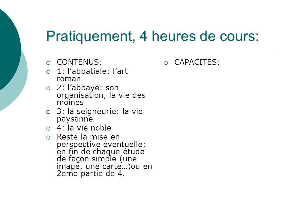 Pratiquement, 4 heures de cours: CONTENUS: 1: labbatiale: lart roman 2: labbaye: son organisation, la vie des moines 3: la seigneurie: la vie paysanne