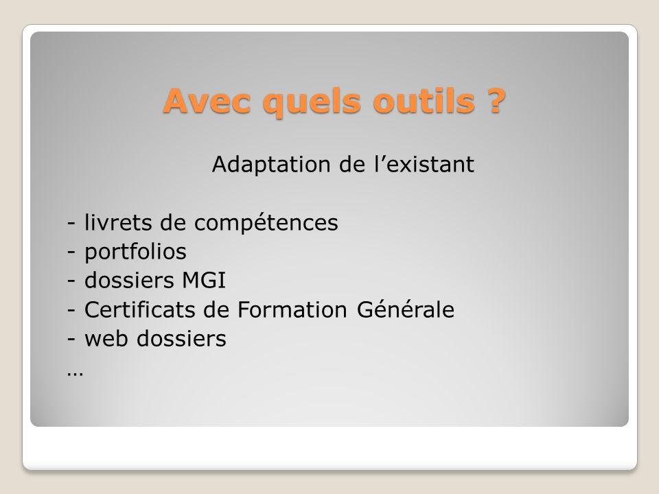 Avec quels outils ? Avec quels outils ? Adaptation de lexistant - livrets de compétences - portfolios - dossiers MGI - Certificats de Formation Généra