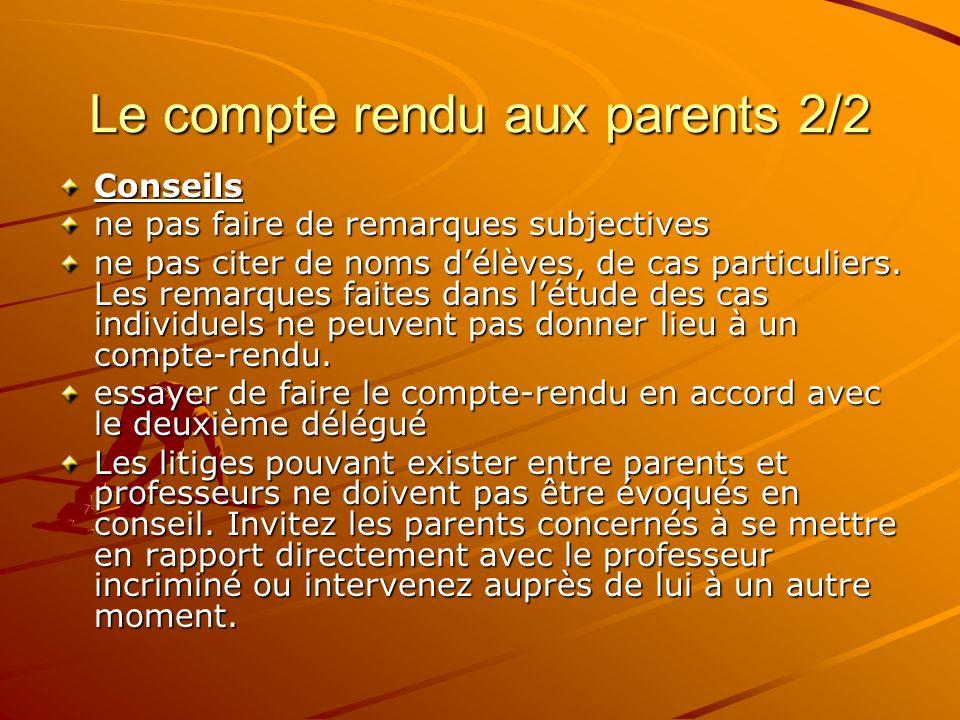 Le compte rendu aux parents 2/2 Conseils ne pas faire de remarques subjectives ne pas citer de noms délèves, de cas particuliers. Les remarques faites