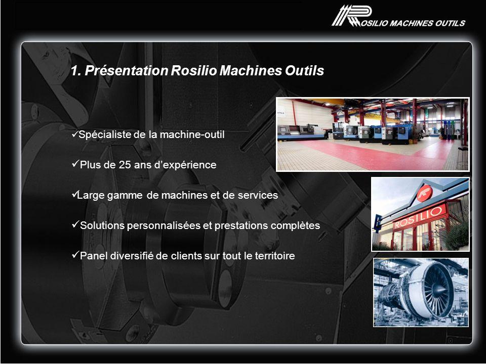 1. Présentation Rosilio Machines Outils Spécialiste de la machine-outil Plus de 25 ans dexpérience Large gamme de machines et de services Solutions pe