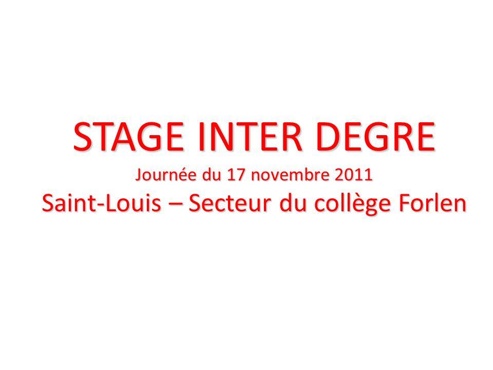 STAGE INTER DEGRE Journée du 17 novembre 2011 Saint-Louis – Secteur du collège Forlen