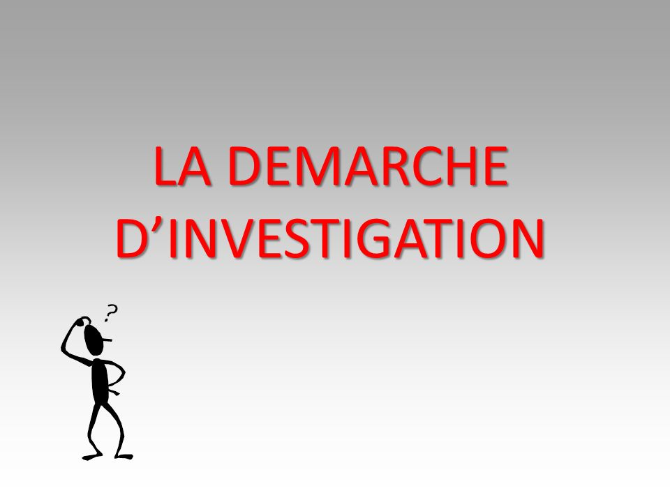 LA DEMARCHE DINVESTIGATION