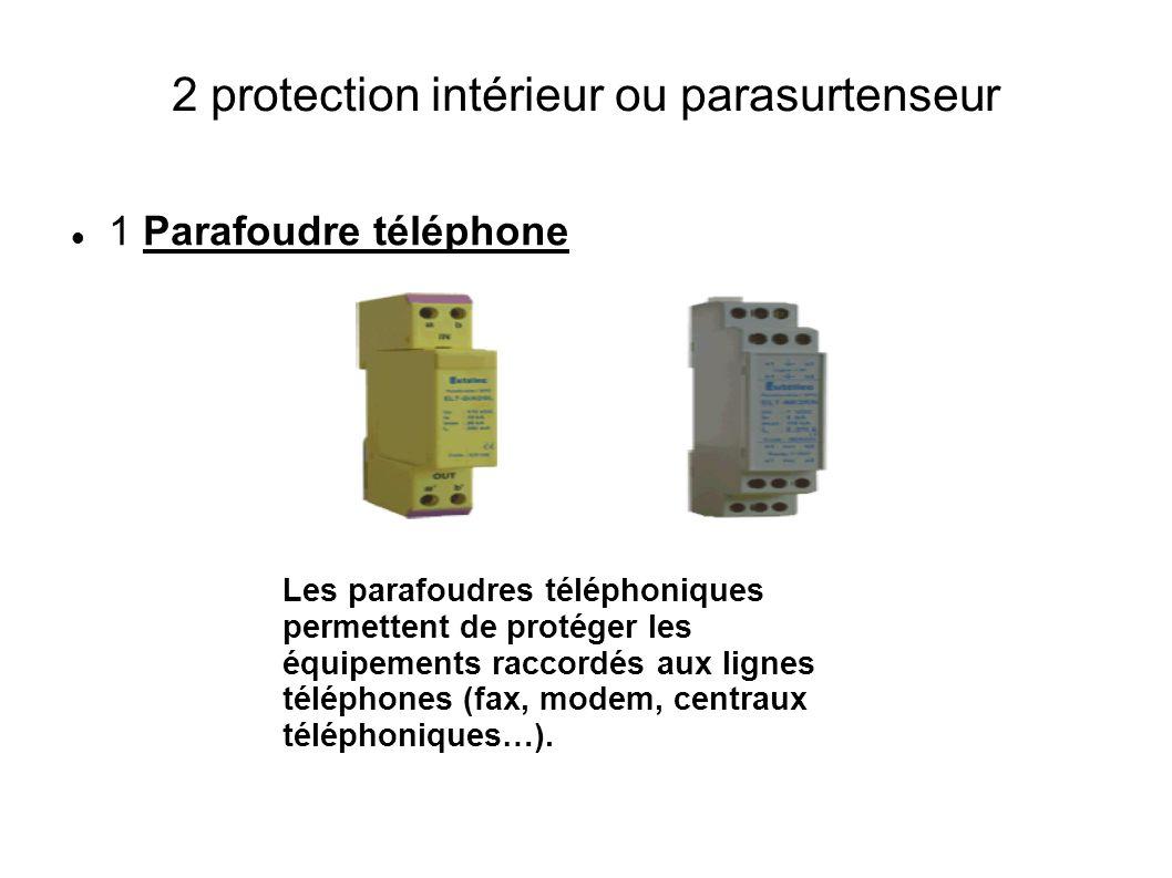 2 protection intérieur ou parasurtenseur 1 Parafoudre téléphone Les parafoudres téléphoniques permettent de protéger les équipements raccordés aux lig