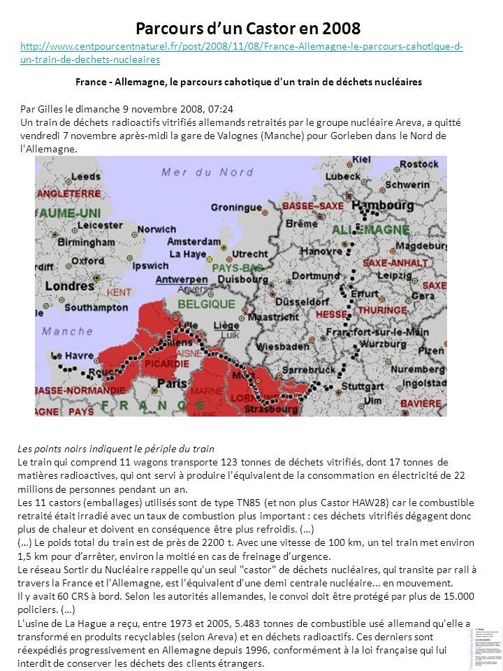 Parcours dun Castor en 2008 http://www.centpourcentnaturel.fr/post/2008/11/08/France-Allemagne-le-parcours-cahotique-d- un-train-de-dechets-nucleaires