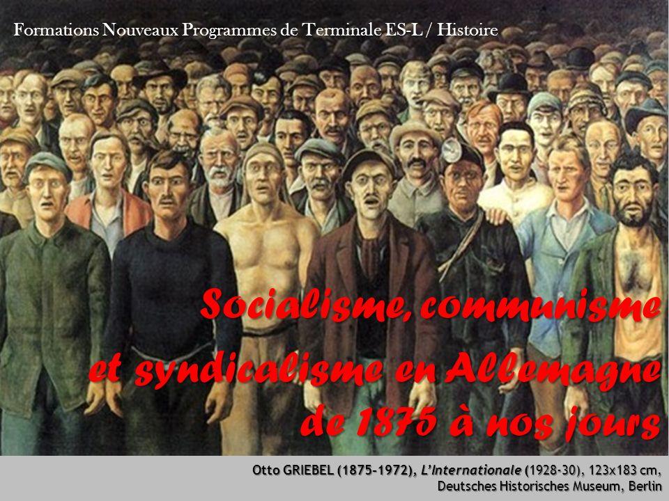 Socialisme, communisme et syndicalisme en Allemagne de 1875 à nos jours Formations Nouveaux Programmes de Terminale ES-L / Histoire Otto GRIEBEL (1875