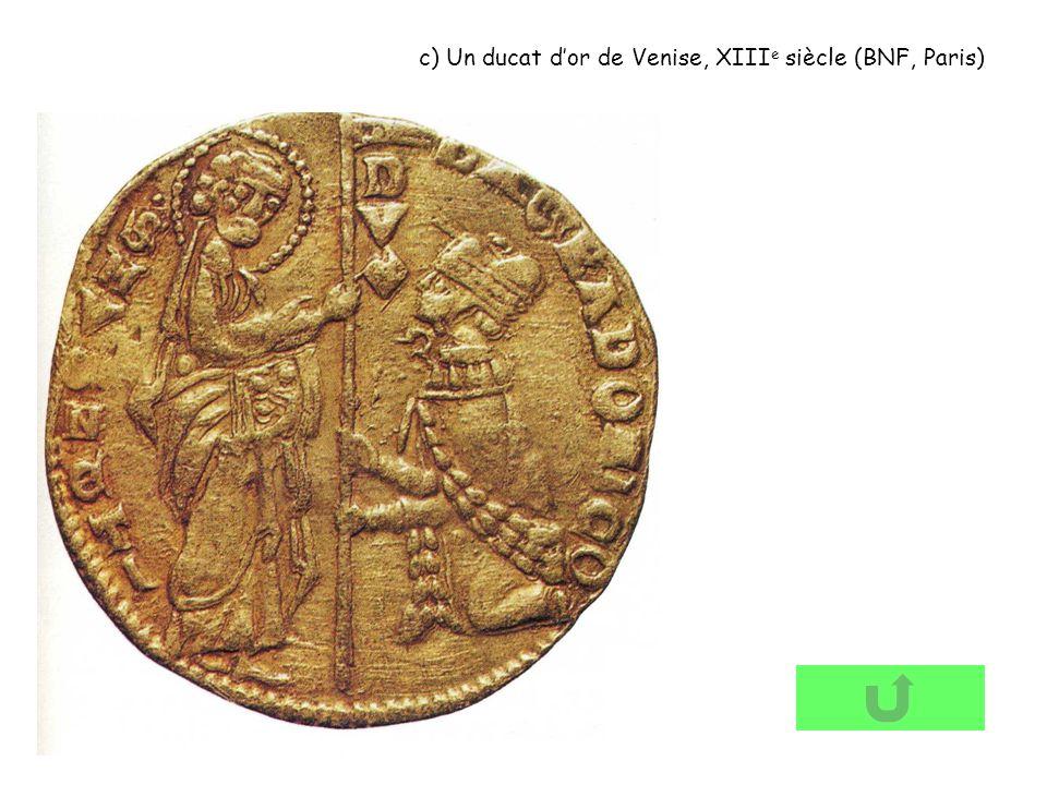 c) Un ducat dor de Venise, XIII e siècle (BNF, Paris)