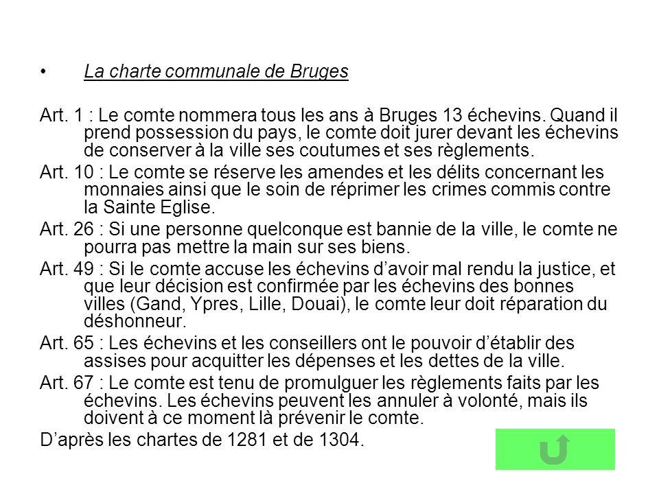 La charte communale de Bruges Art.1 : Le comte nommera tous les ans à Bruges 13 échevins.