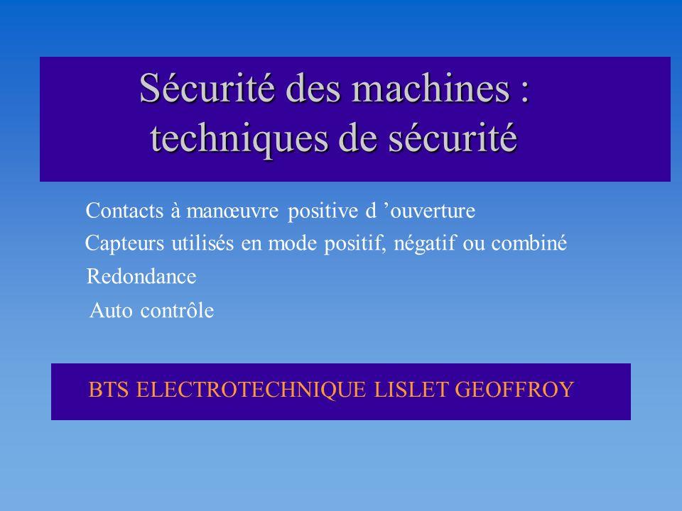 BTS ELECTROTECHNIQUE LISLET GEOFFROY Sécurité des machines : techniques de sécurité Contacts à manœuvre positive d ouverture Capteurs utilisés en mode
