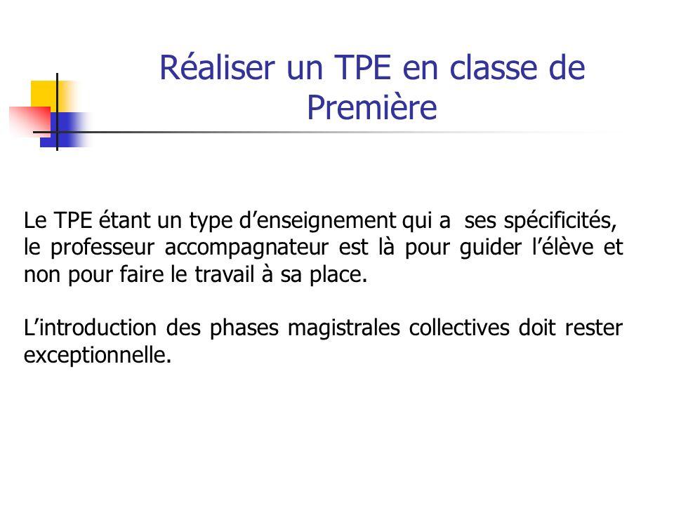 Réaliser un TPE en classe de Première Le professeur accompagnateur : - aide à affiner la problématique - fait preuve de disponibilité en cas de diffic