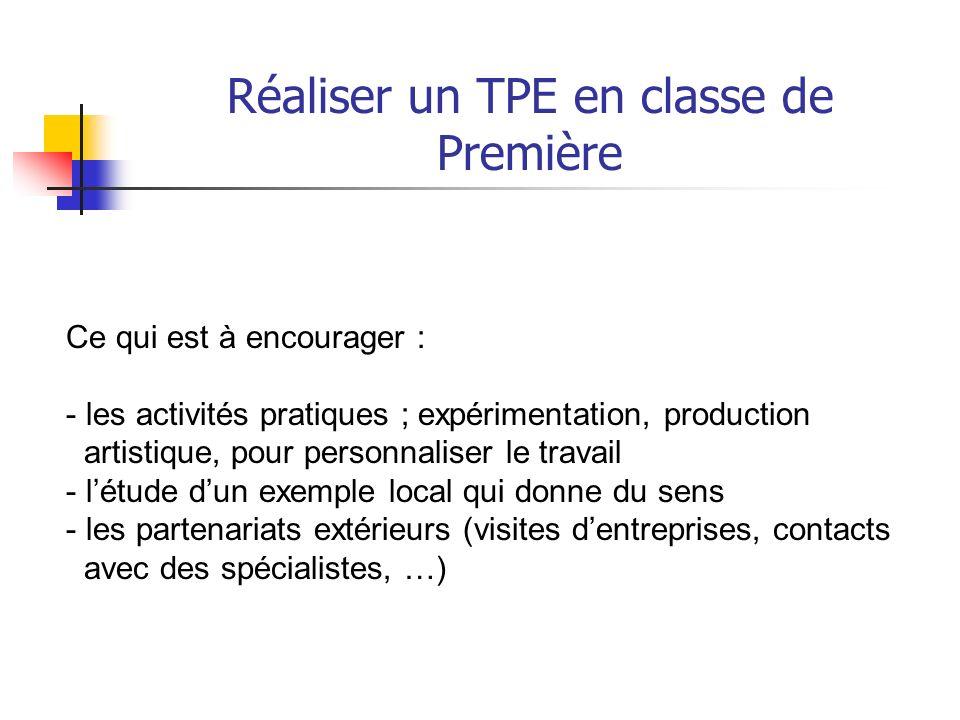 Réaliser un TPE en classe de Première Le TPE étant un type denseignement qui a ses spécificités, le professeur accompagnateur est là pour guider lélèv