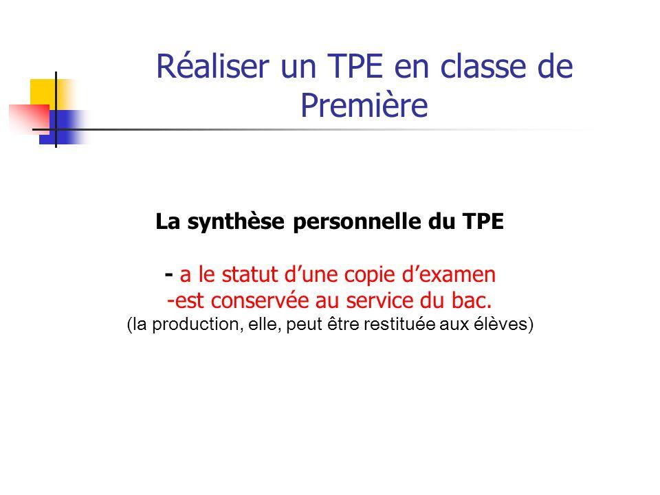 Réaliser un TPE en classe de Première La synthèse personnelle du TPE - annonce la problématique. - fait apparaître la contribution personnelle. - décr