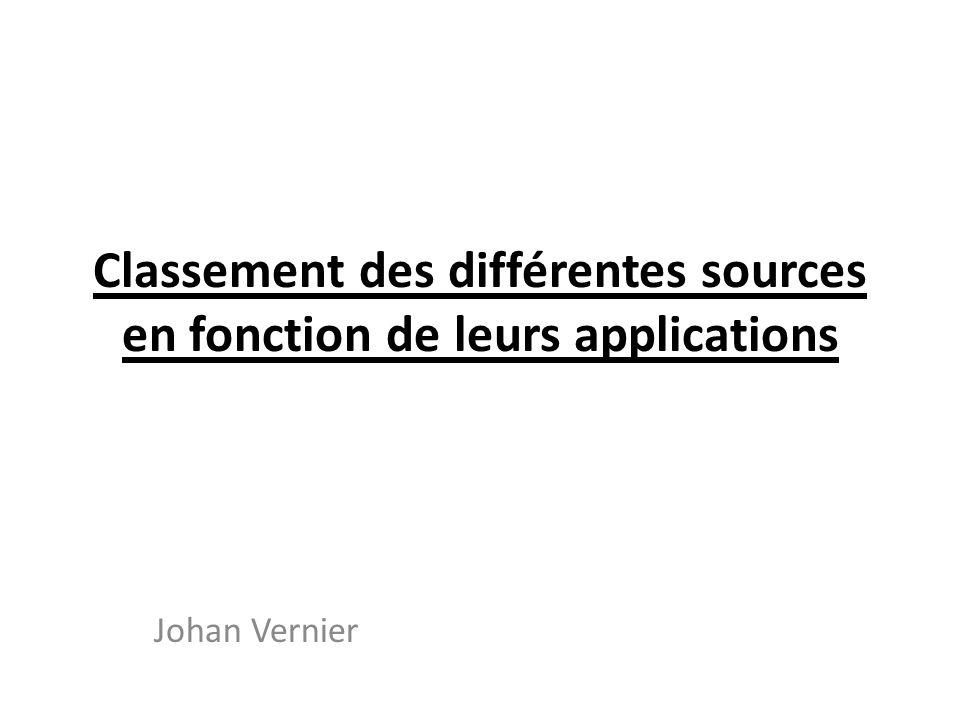 Classement des différentes sources en fonction de leurs applications Johan Vernier