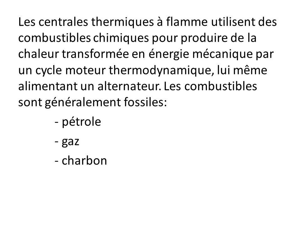 Les centrales thermiques à flamme utilisent des combustibles chimiques pour produire de la chaleur transformée en énergie mécanique par un cycle moteur thermodynamique, lui même alimentant un alternateur.