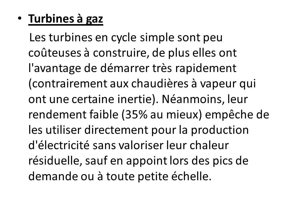 Turbines à gaz Les turbines en cycle simple sont peu coûteuses à construire, de plus elles ont l avantage de démarrer très rapidement (contrairement aux chaudières à vapeur qui ont une certaine inertie).