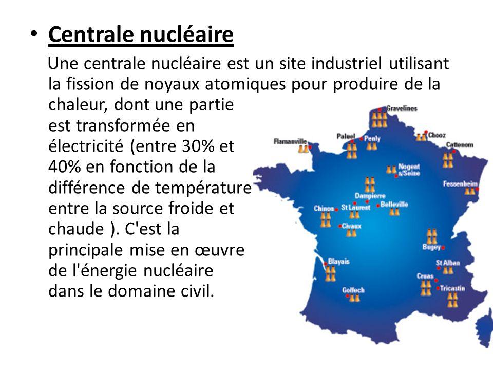 Centrale nucléaire Une centrale nucléaire est un site industriel utilisant la fission de noyaux atomiques pour produire de la chaleur, dont une partie est transformée en électricité (entre 30% et 40% en fonction de la différence de température entre la source froide et chaude ).