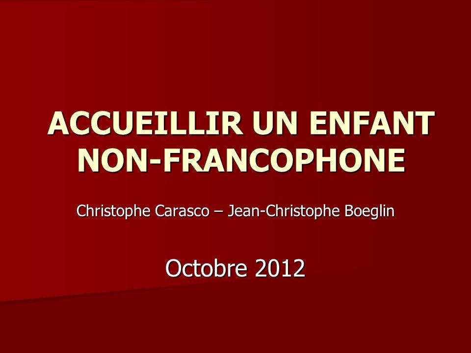 ACCUEILLIR UN ENFANT NON-FRANCOPHONE Christophe Carasco – Jean-Christophe Boeglin Octobre 2012