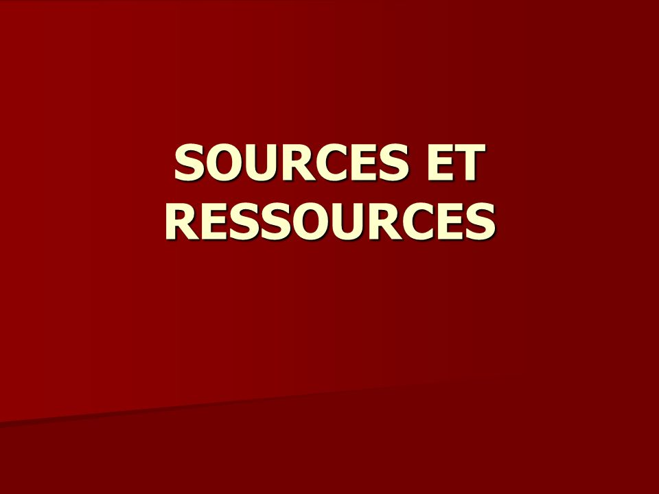 SOURCES ET RESSOURCES