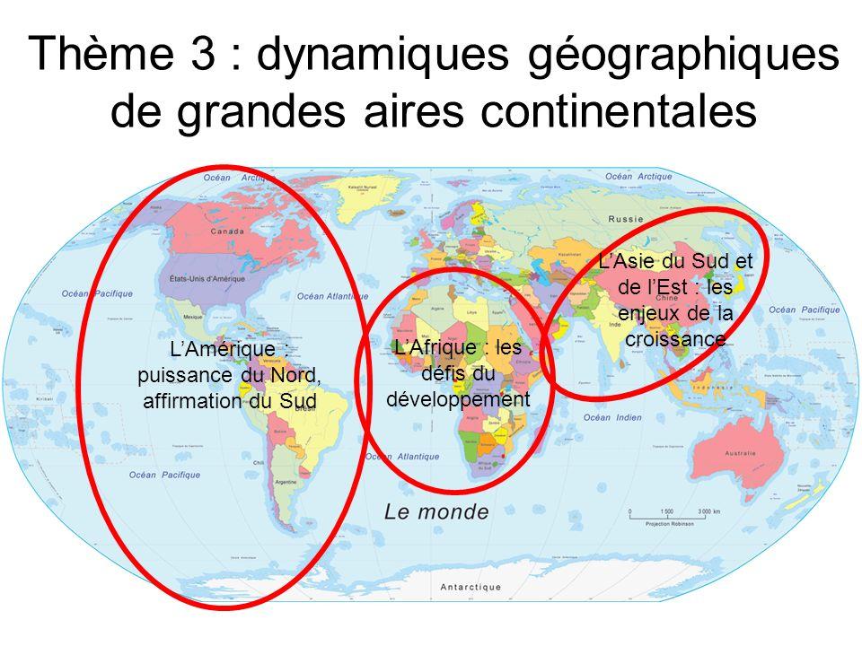 Thème 3 : dynamiques géographiques de grandes aires continentales LAmérique : puissance du Nord, affirmation du Sud LAfrique : les défis du développem