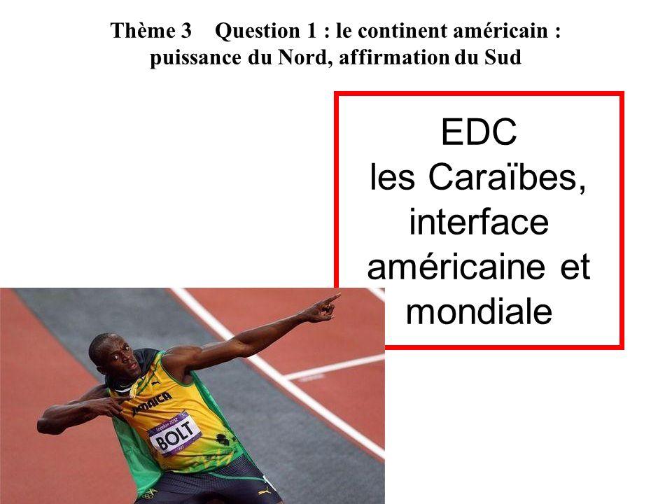 EDC les Caraïbes, interface américaine et mondiale Thème 3 Question 1 : le continent américain : puissance du Nord, affirmation du Sud