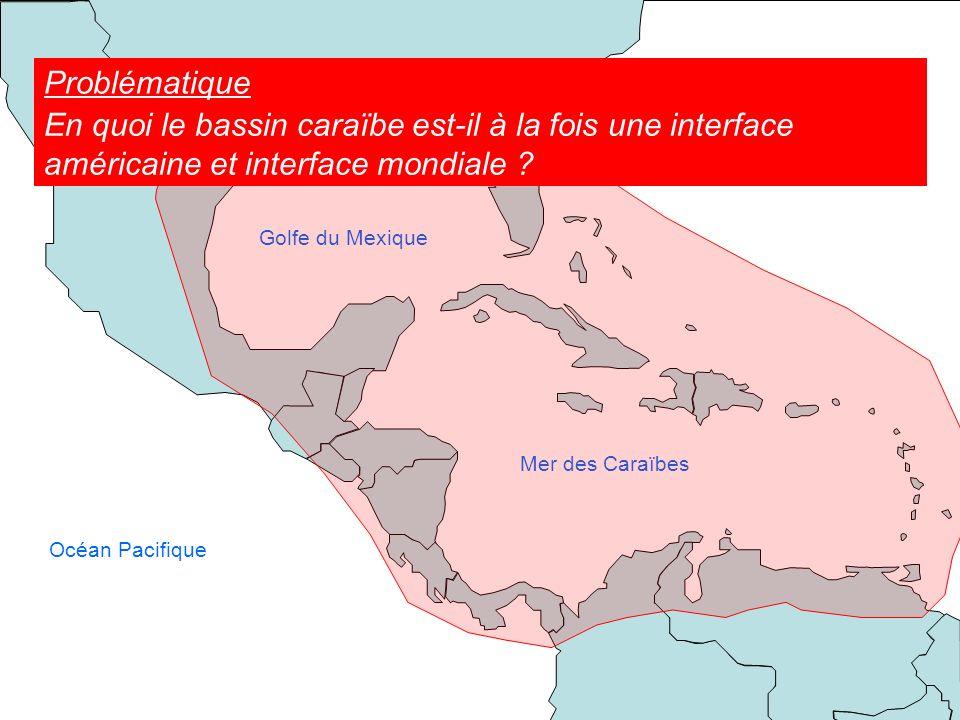 Mer des Caraïbes Golfe du Mexique Océan Pacifique Océan Atlantique Problématique En quoi le bassin caraïbe est-il à la fois une interface américaine e
